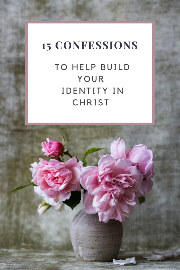 15 Confessions To Help Build Your Identity in Christ