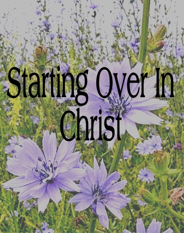 Starting Over In Christ